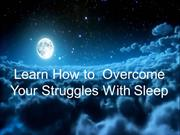 Learn How to  Overcome Your Struggles With Sleep