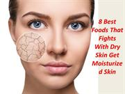 8 Best Foods That Fights With Dry Skin – Get Moisturized Skin