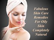 Fabulous Skin Care Remedies For Oily Skin  Completely Natural