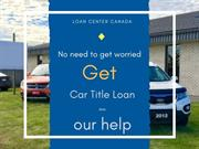 Immediate Cash Up to 50,000 CAD on car title in Hamilton