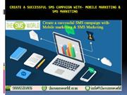 Create a successful SMS campaign with- Mobile marketing & SMS Marketin
