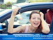 Best Place To Buy Used Car Loan in  London Ontario