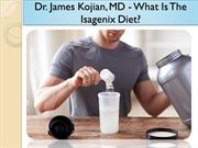Dr. James Kojian, MD - What Is The Isagenix Diet?