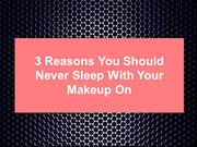 3 Reasons You Should Never Sleep With Your Makeup On