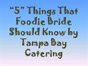 5 Things That Foodie Bride Should Know by Tampa Bay Catering