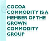 Cocoa Commodity is a Member of the Grown Commodity Group
