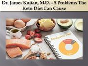 Dr. James Kojian, M.D. - 5 Problems The Keto Diet Can Cause