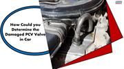 How Could you Determine the Damaged PCV Valve in Car