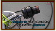 Recognize the Damaged Crankshaft Position Sensor of your Car