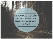 Frank Dilullo_ Some Healthy Habits You Will Love