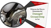 What are the Way to Determine the Damaged Ground Strap in Car