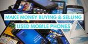 Make Money Buying And Selling Used Mobile Phones