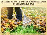 Dr. James Kojian - 4 Tips For Burning Calories On Non-Workout Days
