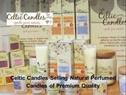 Celtic Candles Selling Natural Perfumed Candles of Premium Quality