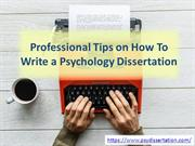 Professional Tips on How To Write a Psychology Dissertation