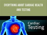 Everything About Cardiac Health and Testing