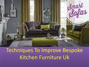 Techniques To Improve Bespoke Kitchen Furniture Uk