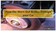 How the Worn Out Brakes Damage your Car