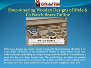 Shop Amazing Wooden Designs of Mele & Co Watch Boxes Online