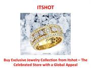 Buy Exclusive Jewelry Collection from Itshot – The Celebrated Store wi