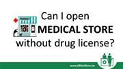 Can I Open Medical Store With Out Drug License