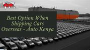 Best Option When Shipping Cars To Kenya | Auto Kenya