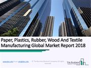 Paper, Plastics, Rubber, Wood And Textile Manufacturing Global Market