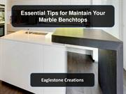 Essential Tips for Maintain Your Marble Benchtops