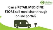 Can a retail medicine store sell medicine through online portal?