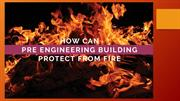 Want a Fireproof Building Choose Pre-engineered Steel Structures