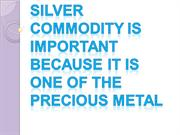 Silver commodity is Important because it is one of the precious metal