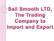 Sail Smooth LTD, The Trading Company to Import and Export