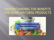 Understanding the benefits for Using Natural Products
