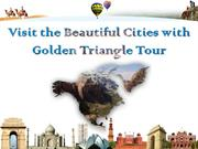 Visit the Beautiful Cities with Golden Triangle Tour