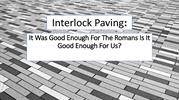 Interlock Paving - It Was Good Enough For The Romans - Is It Good Enou