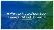 6 Ways to Protect Your Body During Cold and Flu Season