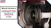 Why do You have a Leaking CV Axle Shaft Seal in Car