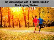 Dr. James Kojian M.D. - 5 Fitness Tips For Thanksgiving Weekend