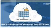 HOW ARE PEOPLE TRADING SOLAR ENERGY USING BLOCKCHAIN_