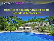 Benefits of booking Vacation Home Rentals in Mexico City