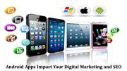 Android Apps Impact Your Digital Marketing and SEO