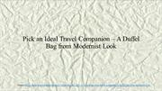 Pick an Ideal Travel Companion – A Duffel Bag from Modernist Look