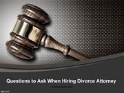 Questions to Ask When Hiring Divorce Attorney