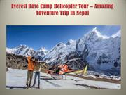 Everest Base Camp Helicopter Tour – Amazing Adventure Trip In Nepal
