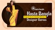 Hasta Bangla Brings To You An Amazing Collection of Designer Sarees