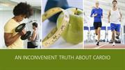 An Inconvenient Truth About Cardio