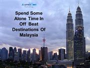 Spend Some Alone Time In Off  Beat Destinations Of Malaysia