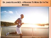 Dr. James Kojian M.D. - 4 Reasons To Work Out In The Morning