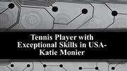 Tennis Player with Exceptional Skills in USA-Katie Monier
