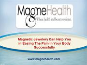 Magnetic Jewelery Can Help You in Easing The Pain in Your Body